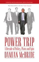 Power Trip - A Decade of Policy, Plots and Spin ebook by