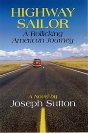 Highway Sailor: A Rollicking American Journey ebook by Joseph Sutton