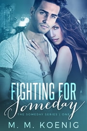Fighting for Someday ebook by M. M. Koenig