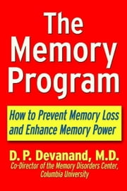 The Memory Program: How to Prevent Memory Loss and Enhance Memory Power ebook by Devanand, D. P.