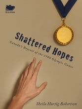 Shattered Hopes - Canada's Boycott of the 1980 Olympic Games ebook by Sheila Robertson