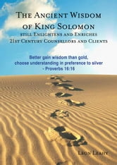 The Ancient Wisdom of King Solomon still Enlightens and Enriches 21st Century Counsellors and Clients ebook by Leon Patrick Leahy