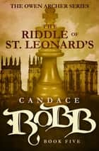 The Riddle of St. Leonard's ebook by Candace Robb