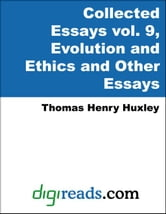 The Collected Essays of Thomas Henry Huxley, Volume 9 (Evolution and Ethics and Other Essays) ebook by Huxley, Thomas Henry