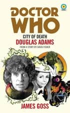 Doctor Who: City of Death (Target Collection) ebook by James Goss