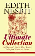 EDITH NESBIT Ultimate Collection: 20 Novels & 200+ Short Stories, Tales for Children & Poems (Illustrated) - The Railway Children, The Enchanted Castle, The Magic City, The Book of Dragons, The Magic World, The Bastable Trilogy, The Psammead, The Mouldiwarp Chronicles, Beautiful Stories from Shakespeare… ebook by Edith Nesbit, Gordon Browne, Frances Ewan,...