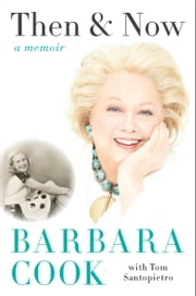 Then and Now - A Memoir ebook by Barbara Cook,Tom Santopietro