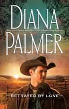 Betrayed by Love ebook by Diana Palmer