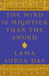 The Mind Is Mightier Than the Sword - Enlightening the Mind, Opening the Heart ebook by Lama Surya Das