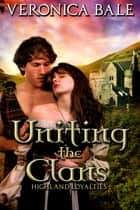 Uniting the Clans ebook door Veronica Bale