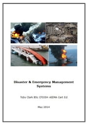Disaster & Emergency Management Systems ebook by Toby Clark BSc CFIOSH AIEMA Cert Ed