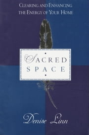 Sacred Space - Clearing and Enhancing the Energy of Your Home ebook by Denise Linn