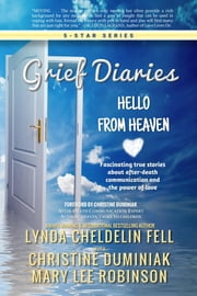 Grief Diaries - Hello From Heaven ebook by Lynda Cheldelin Fell,Christine Duminiak,Mary Lee Robinson