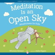 Meditation Is an Open Sky - Mindfulness for Kids ebook by Whitney Stewart,Sally Rippin