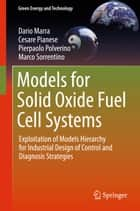 Models for Solid Oxide Fuel Cell Systems ebook by Dario Marra,Cesare Pianese,Pierpaolo Polverino,Marco Sorrentino