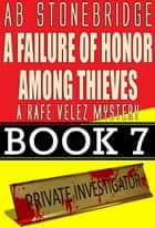 A Failure of Honor Among Thieves -- Rafe Velez Mystery 7 - Rafe Velez Mysteries, #7 ebook by AB Stonebridge