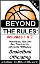 Beyond the Rules - Techniques, Tips and Best Practices for Scholastic / Collegiate Basketball Officiating ebook by Billy Martin, Tim Malloy, Al Battista