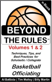 Beyond the Rules - Techniques, Tips and Best Practices for Scholastic / Collegiate Basketball Officiating ebook by Billy Martin,Tim Malloy,Al Battista