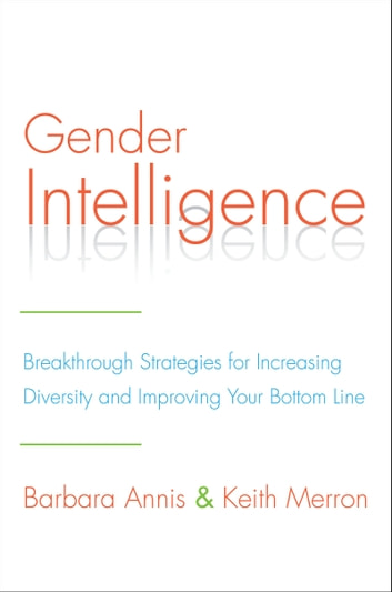 Gender Intelligence - Breakthrough Strategies for Increasing Diversity and Improving Your Bottom Line ebook by Barbara Annis,Keith Merron