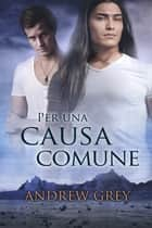 Per una causa comune ebook by Andrew Grey, Ernesto Pavan