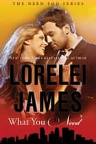 What You Need eBook by Lorelei James