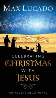 Celebrating Christmas with Jesus - An Advent Devotional ebook by Max Lucado
