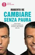 Cambiare senza paura ebook by Roberto Re