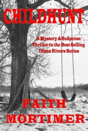 "Childhunt - The ""Diana Rivers"" Mysteries, #5 ebook by Faith Mortimer"