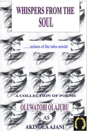 Whispers From The Soul ebook by Akinola Ajani