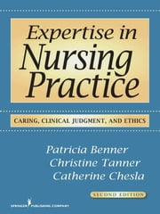Expertise in Nursing Practice, Second Edition: Caring, Clinical Judgment, and Ethics ebook by Benner, Patricia, RN, PhD, FAAN