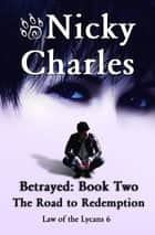 Betrayed: Book Two - The Road to Redemption ebook by Nicky Charles