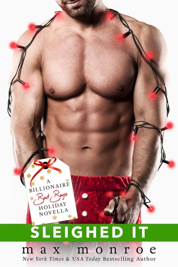 Sleighed It - A Billionaire Bad Boys Holiday Novella ebook by Max Monroe