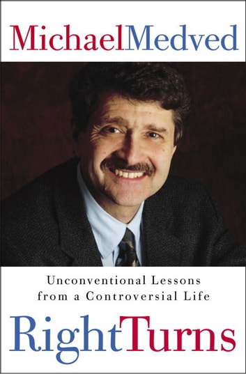 Right Turns - Unconventional Lessons from a Controversial Life ebook by Michael Medved