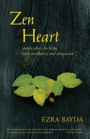 Zen Heart: Simple Advice for Living with Mindfulness and Compassion - Simple Advice for Living with Mindfulness and Compassion ebook by Ezra Bayda