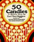 Fifty Candles eBook by Earl Derr Biggers