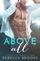 Above All - A Heart of the Adirondacks Novel ebook by Rebecca Brooks