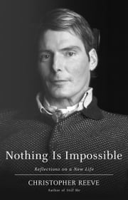 Nothing Is Impossible - Reflections on a New Life ebook by Christopher Reeve