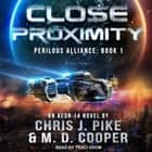 Close Proximity audiobook by M. D. Cooper, Chris J. Pike