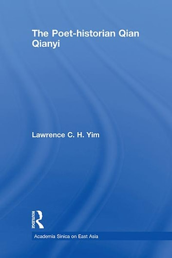 The Poet-historian Qian Qianyi ebook by Lawrence C.H Yim