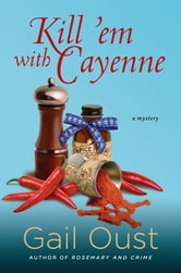 Kill 'Em with Cayenne - A Mystery ebook by Gail Oust