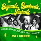 Dynastic, Bombastic, Fantastic - Reggie, Rollie, Catfish, and Charlie Finley's Swingin' A's audiobook by Jason Turbow