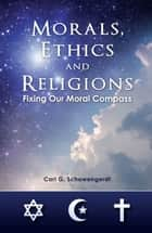 Morals, Ethics and Religions ebook by Carl G. Schowengerdt