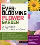The Ever-Blooming Flower Garden - A Blueprint for Continuous Color ebook by Lee Schneller