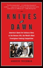 Knives at Dawn - America's Quest for Culinary Glory at the Legendary Bocuse d'Or Competition ebook by Andrew Friedman