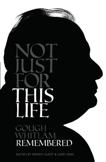 Not Just for This Life - Gough Whitlam Remembered ebook by