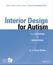 Interior Design for Autism from Childhood to Adolescence ebook by A. J. Paron-Wildes