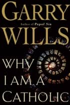 Ebook Why I Am a Catholic di Garry Wills