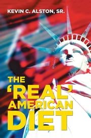 The 'Real' American Diet ebook by Kevin C. Alston Sr