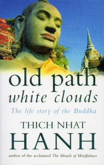 Old Path White Clouds - The Life Story of the Buddha ebook by Thich Nhat Hanh