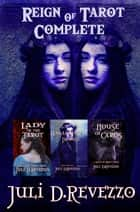 Reign of Tarot Complete - The complete Gothic Romance series ebook by Juli D. Revezzo